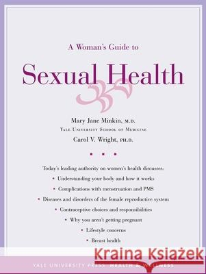 A Woman's Guide to Sexual Health Mary Jane Minkin Carol V. Wright 9780300105940