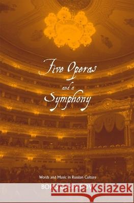 Five Operas and a Symphony: Word and Music in Russian Culture Boris Gasparov 9780300106503
