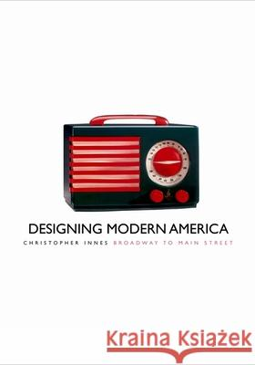 Designing Modern America: Broadway to Main Street Christopher Innes 9780300108040
