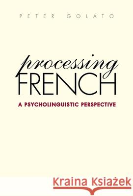 Processing French: A Psycholinguistic Perspective Peter Golato 9780300108354