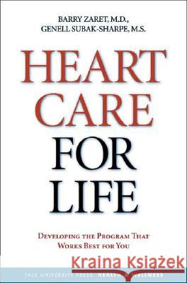 Heart Care for Life : How to Develop the Long-term Personal Program That Works Best for You Barry L. Zaret Genell Subak-Sharpe 9780300108699