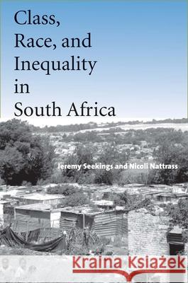 Class, Race, and Inequality in South Africa Jeremy Seekings Nicoli Nattrass 9780300108927