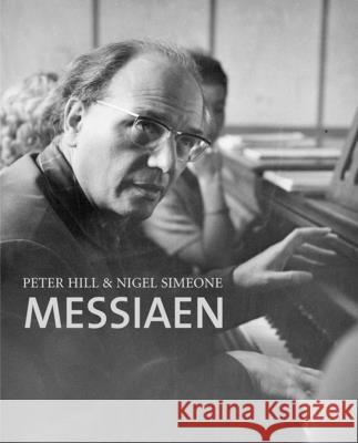 Messiaen Peter Hill Nigel Simeone 9780300109078 Yale University Press