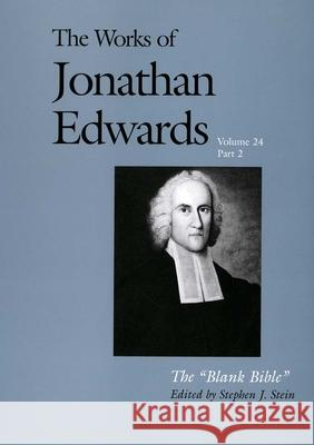 The Works of Jonathan Edwards, Vol. 24 : Volume 24: The Blank Bible Jonathan Edwards Stephen Stein 9780300109313