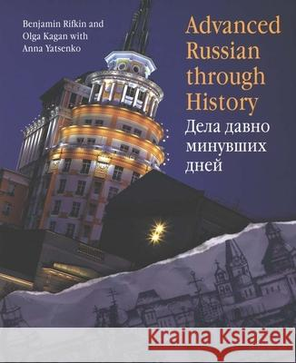 Advanced Russian Through History (CD Included) [With CDROM] Benjamin Rifkin Olga Kagan Anna Yatsenko 9780300109474