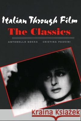 Italian Through Film: The Classics Antonello Borra Christina Pausini Cristina Pausini 9780300109528