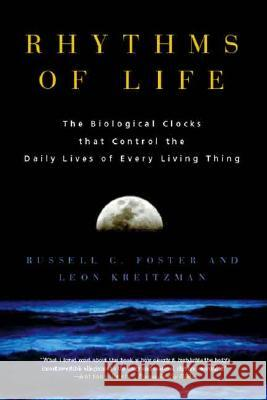 Rhythms of Life: The Biological Clocks That Control the Daily Lives of Every Living Thing Russell G. Foster Leon Kreitzman 9780300109696