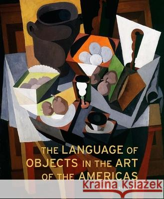 The Language of Objects in the Art of the Americas Edward J. Sullivan 9780300111064