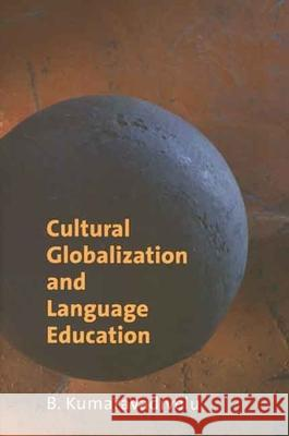 Cultural Globalization and Language Education B. Kumaravadivelu 9780300111101