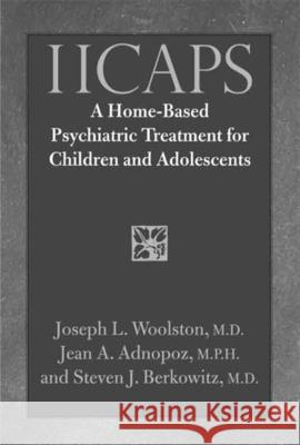 Iicaps: A Home-Based Psychiatric Treatment for Children and Adolescents Joseph Woolston Jean Adnopoz Steven Berkowitz 9780300112498