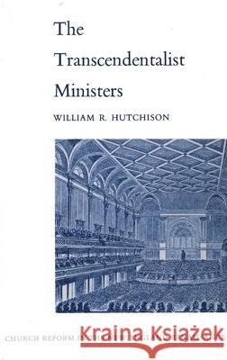 Transcendentalist Ministers: Church Reform in the New England Renaissance William R. Hutchison 9780300113198