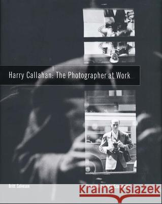 Harry Callahan: The Photographer at Work Britt Salvesen Amy Rule John Szarkowski 9780300113327 Yale University Press