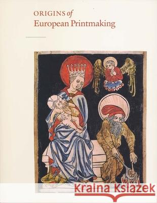Origins of European Printmaking: Fifteenth-Century Woodcuts and Their Public Peter Parshall Rainer Schoch David S. Areford 9780300113396