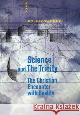 Science and the Trinity: The Christian Encounter with Reality John Polkinghorne 9780300115307