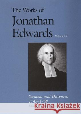 The Works of Jonathan Edwards, Vol. 25: Volume 25: Sermons and Discourses, 1743-1758 Jonathan Edwards Wilson H. Kimnach 9780300115390