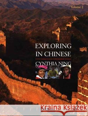 Exploring in Chinese, Volume 2 : A DVD-Based Course in Intermediate Chinese Cynthia Ning 9780300115833