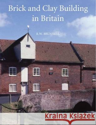 Brick and Clay Building in Britain R. W. Brunskill 9780300116878
