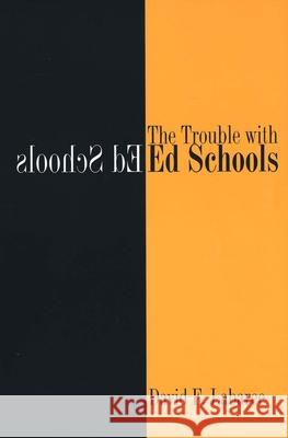 The Trouble with Ed Schools David F. Labaree 9780300119787