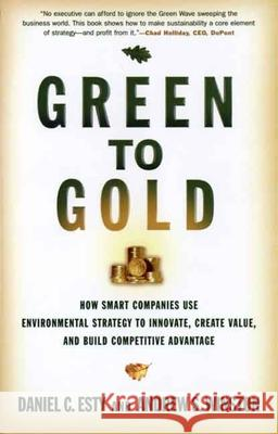 Green to Gold: How Smart Companies Use Environmental Strategy to Innovate, Create Value, and Build Competitive Advantage Daniel C. Esty Andrew S. Winston 9780300119978