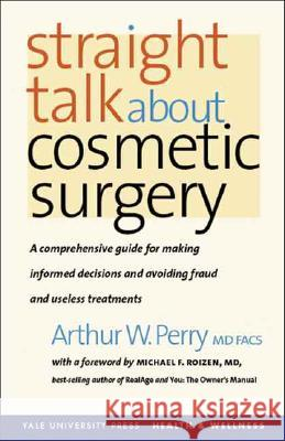 Straight Talk About Cosmetic Surgery Arthur W. Perry Michael F. Roizen 9780300119992