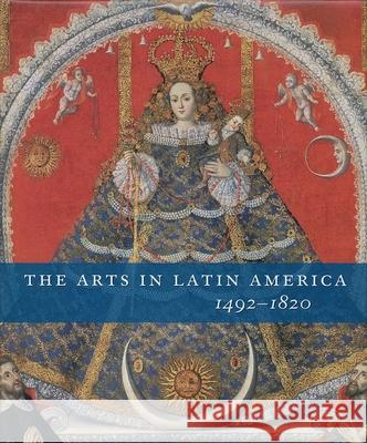The Arts in Latin America, 1492-1820 Joseph J. Rishel Suzanne Stratton-Pruitt 9780300120035