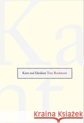 Kant and Idealism Tom Rockmore 9780300120080