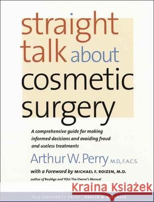 Straight Talk about Cosmetic Surgery Arthur W. Perry Michael F. Roizen 9780300121049