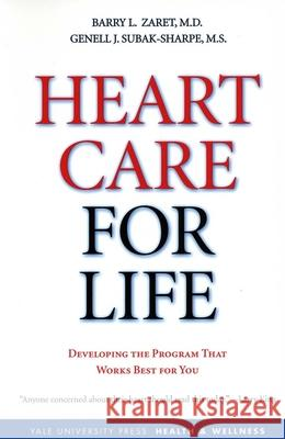 Heart Care for Life: Developing the Program That Works Best for You Barry L. Zaret Genell Subak-Sharpe 9780300122596