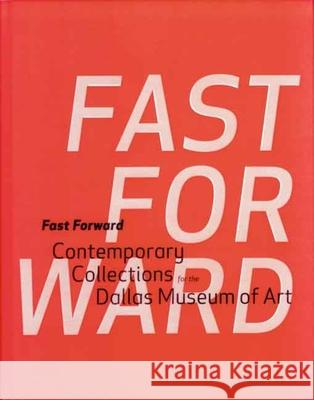 Fast Forward: Contemporary Collections for the Dallas Museum of Art Dallas Museum Of Art                     Maria d John R. Lane 9780300122916
