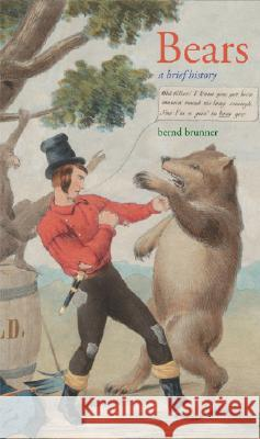 Bears: A Brief History Bernd Brunner Lori Lantz 9780300122992