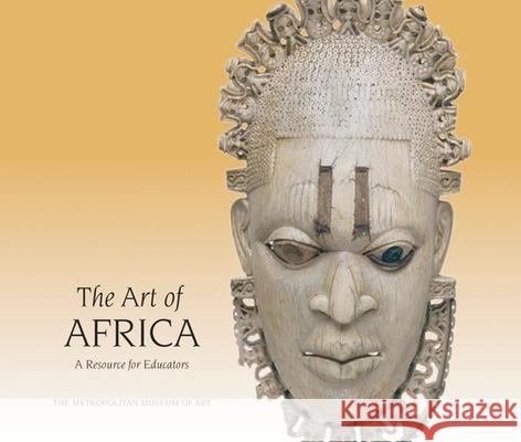 The Art of Africa: A Resource for Educators Christa Clarke 9780300123128