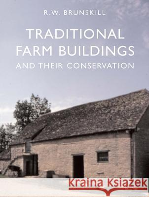 Traditional Farm Buildings and their Conservation R. W. Brunskill 9780300123197