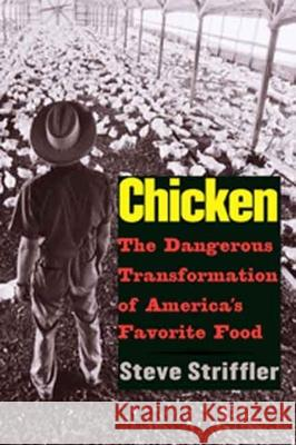 Chicken: The Dangerous Transformation of America's Favorite Food Steve Striffler 9780300123678