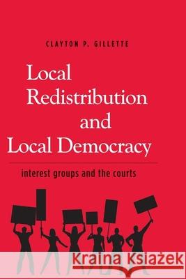 Local Redistribution and Local Democracy: Interest Groups and the Courts Clayton P. Gillette 9780300125658
