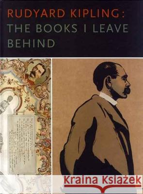 Rudyard Kipling: The Books I Leave Behind David Alan Richards Thomas Pinney 9780300126747