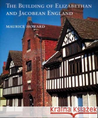 The Building of Elizabethan and Jacobean England   9780300135435