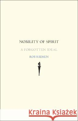 Nobility of Spirit: A Forgotten Ideal Rob Riemen 9780300136906