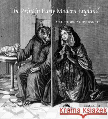 The Print in Early Modern England : An Historical Oversight Malcolm Jones 9780300136975