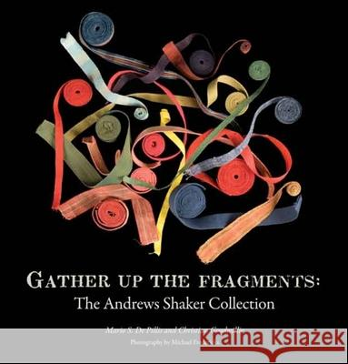 Gather Up the Fragments: The Andrews Shaker Collection Mario S. Depillis Christian Goodwillie 9780300137606