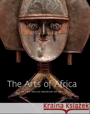The Arts of Africa at the Dallas Museum of Art Roslyn Adele Walker 9780300138955