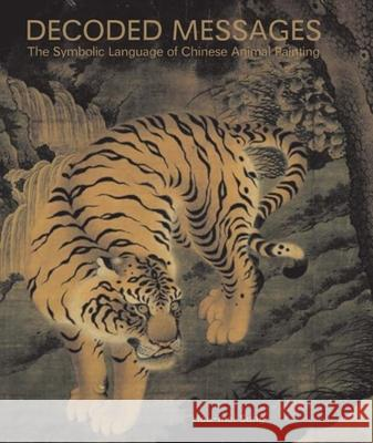 Decoded Messages : The Symbolic Language of Chinese Animal Painting Hou-Mei Sung 9780300141528