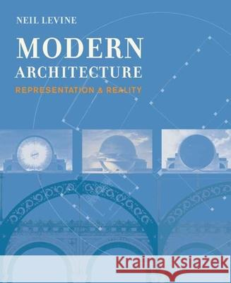 Modern Architecture : Representation and Reality Neil Levine 9780300145670