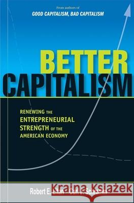 Better Capitalism: Renewing the Entrepreneurial Strength of the American Economy Robert E Litan 9780300146783