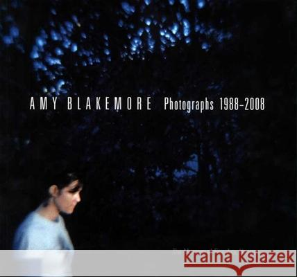 Amy Blakemore: Photographs 1988-2008 Alison D Anne Wilkes Tucker Chrissie Iles 9780300146998