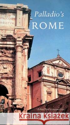 Palladio's Rome: A Translation of Andrea Palladio's Two Guidebooks to Rome Andrea Palladio Vaughan Hart Peter Hicks 9780300151473