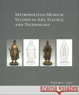 Metropolitan Museum Studies in Art, Science, and Technology, Volume 1, 2010 Andrea Bayer Debbie Schorsch Marijn Manuels 9780300151602