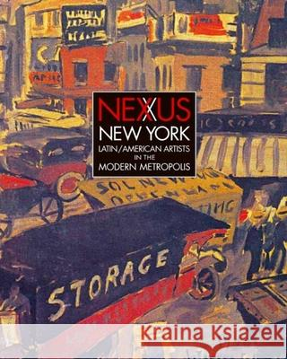 Nexus New York: Latin/American Artists in the Modern Metropolis Deborah Cullen Antonio Saborit Katherine E. Manthorne 9780300158960