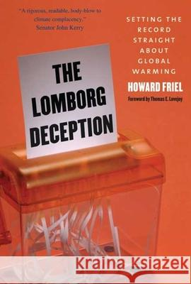 The Lomborg Deception: Setting the Record Straight about Global Warming Thomas E. Lovejoy Howard Friel 9780300161038