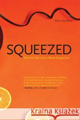 Squeezed : What You Don't Know About Orange Juice Alissa Hamilton 9780300164558