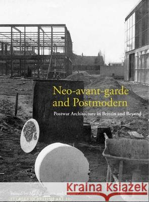Neo-avant-garde and Postmodern : Postwar Architecture in Britain and Beyond Claire Zimmerman Mark Crinson 9780300166187